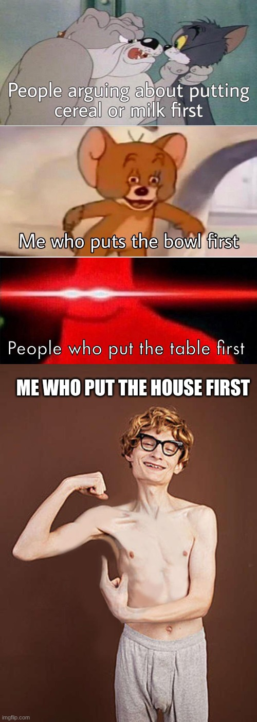 That's not me, of course |  ME WHO PUT THE HOUSE FIRST | image tagged in muscle | made w/ Imgflip meme maker