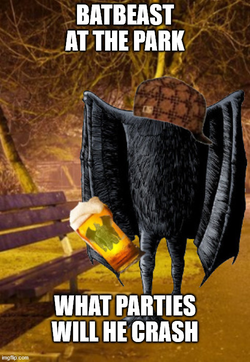 douchebeast of kent |  BATBEAST AT THE PARK; WHAT PARTIES WILL HE CRASH | image tagged in batbeast,cryptid,scumbag steve,scumbat beast | made w/ Imgflip meme maker