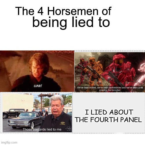 Four horsemen |  being lied to; I LIED ABOUT THE FOURTH PANEL | image tagged in four horsemen | made w/ Imgflip meme maker
