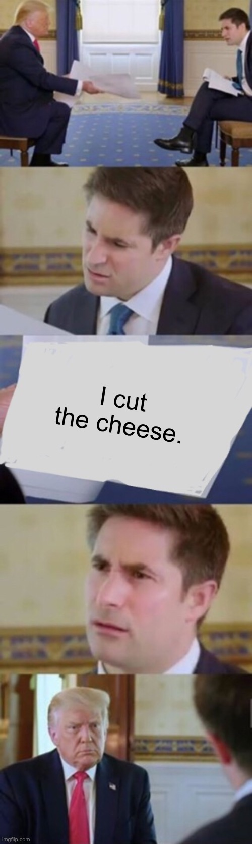 Trump interview |  I cut the cheese. | image tagged in trump interview | made w/ Imgflip meme maker