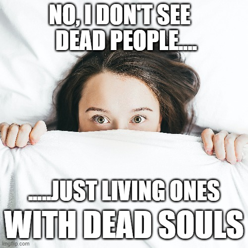NO, I DON'T SEE    DEAD PEOPLE.... .....JUST LIVING ONES; WITH DEAD SOULS | image tagged in the sixth sense,i see dead people,dark souls,downcast dark souls | made w/ Imgflip meme maker