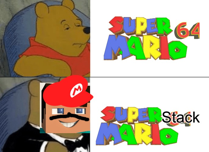 Super Mario 64 is a stack indeed |  Stack | image tagged in memes,tuxedo winnie the pooh,minecraft,super mario 64,mario,luigi | made w/ Imgflip meme maker