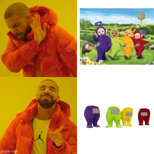No comment | image tagged in memes,drake hotline bling,among us,teletubbies | made w/ Imgflip meme maker