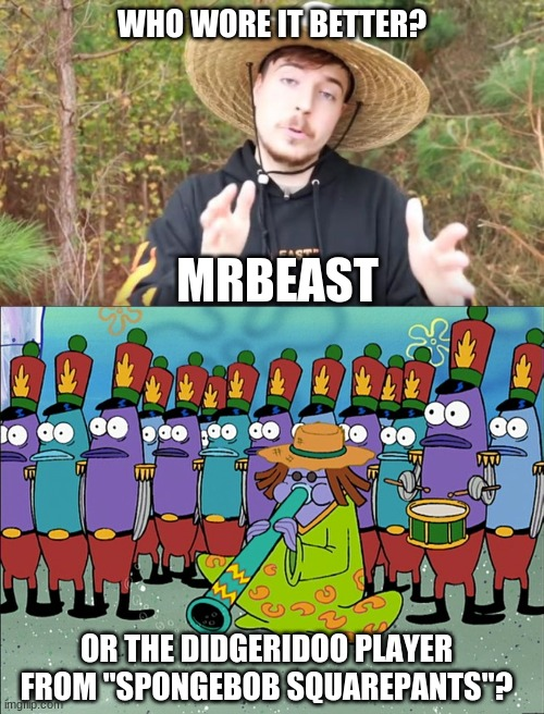 "Who Wore It Better Wednesday #20 - Straw hats |  WHO WORE IT BETTER? MRBEAST; OR THE DIDGERIDOO PLAYER FROM ""SPONGEBOB SQUAREPANTS""? 