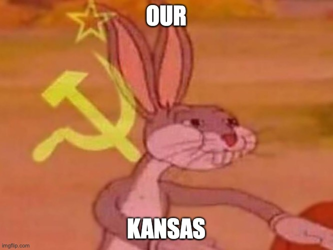 bugs bunny comunista | OUR KANSAS | image tagged in bugs bunny comunista | made w/ Imgflip meme maker