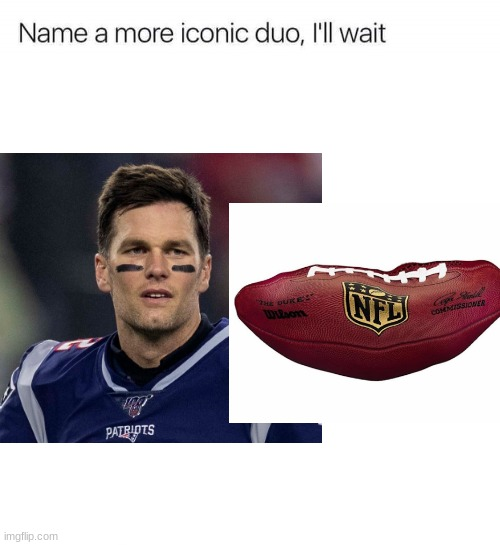 I named a more iconic duo | image tagged in football,meme | made w/ Imgflip meme maker