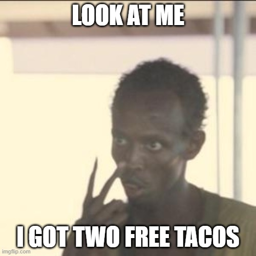 If you remember this vine u have to upvote |  LOOK AT ME; I GOT TWO FREE TACOS | image tagged in memes,look at me,vine,funny | made w/ Imgflip meme maker