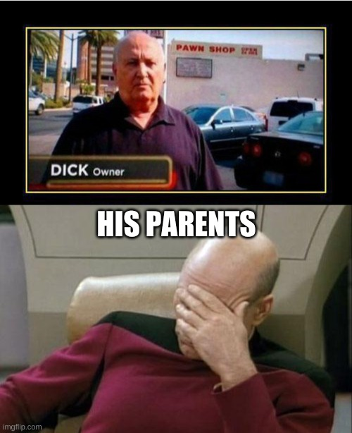 oof |  HIS PARENTS | image tagged in memes,captain picard facepalm | made w/ Imgflip meme maker
