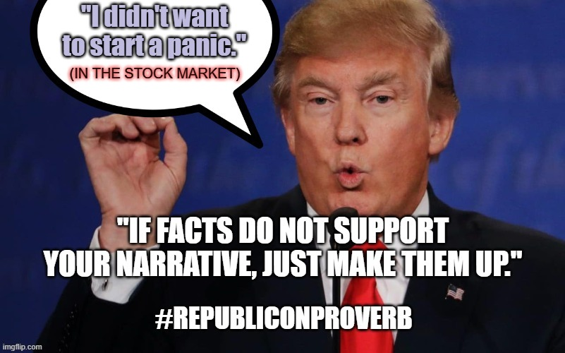 "#TrumpLiesPeopleDie |  ""I didn't want to start a panic.""; (IN THE STOCK MARKET) 