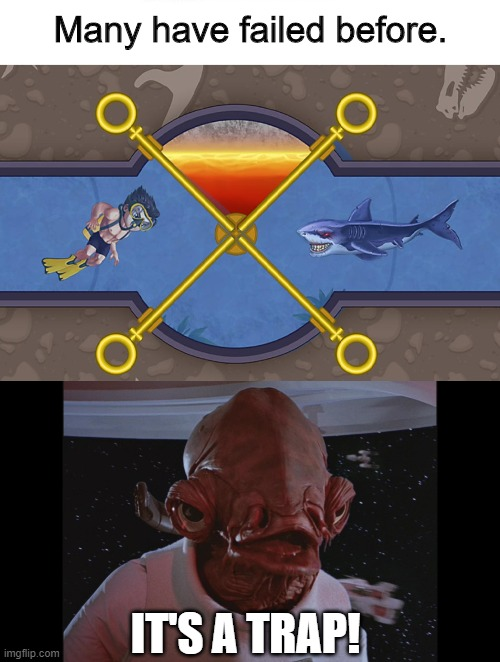 Game?  Ha!  Clickbait! |  Many have failed before. IT'S A TRAP! | image tagged in admiral ackbar its a trap,scam,internet scam,games,clickbait,click bait | made w/ Imgflip meme maker