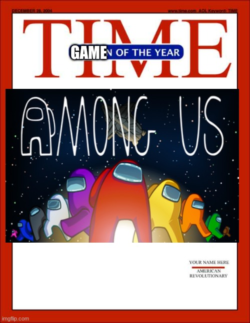 i am being honest |  GAME | image tagged in time magazine person of the year,among us | made w/ Imgflip meme maker