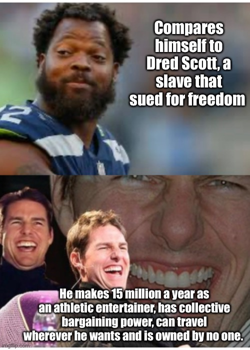 Bennett is not Dred Scott |  Compares himself to Dred Scott, a slave that sued for freedom; He makes 15 million a year as an athletic entertainer, has collective bargaining power, can travel wherever he wants and is owned by no one. | image tagged in politics,nfl,hypocrisy,sports | made w/ Imgflip meme maker