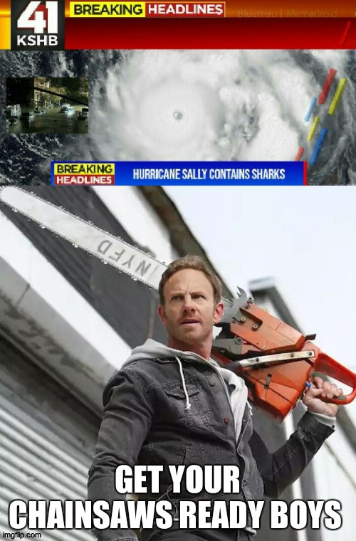 Sharknado 6: Global Pandemic | image tagged in sharks,chainsaw | made w/ Imgflip meme maker