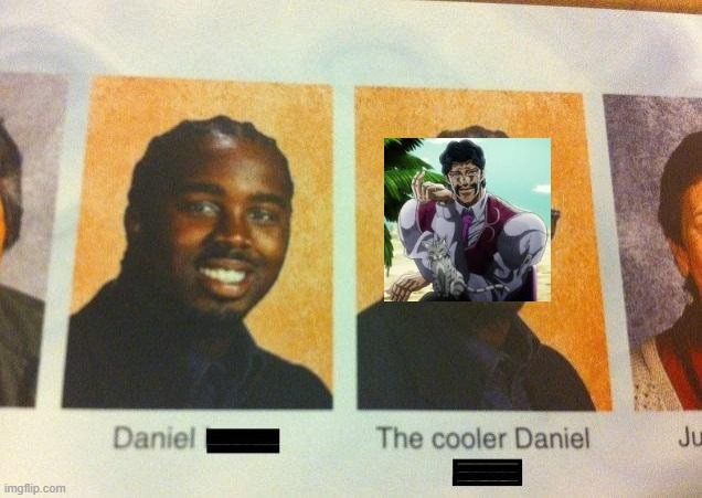 The Cooler Daniel | image tagged in the cooler daniel | made w/ Imgflip meme maker