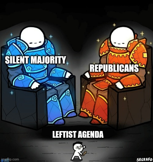 Two giants looking at a small guy | SILENT MAJORITY REPUBLICANS LEFTIST AGENDA | image tagged in two giants looking at a small guy | made w/ Imgflip meme maker