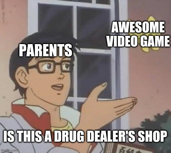 Meme |  AWESOME VIDEO GAME; PARENTS; IS THIS A DRUG DEALER'S SHOP | image tagged in memes,is this a pigeon | made w/ Imgflip meme maker