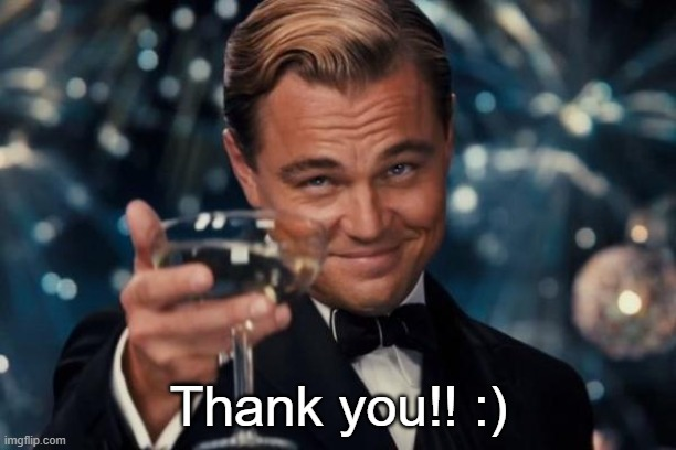 Leonardo Dicaprio Cheers Meme | Thank you!! :) | image tagged in memes,leonardo dicaprio cheers | made w/ Imgflip meme maker