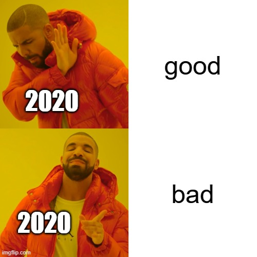 2020 trick all of us |  good; 2020; bad; 2020 | image tagged in memes,drake hotline bling,upvote if you agree,or dont,also,stop reading the tags | made w/ Imgflip meme maker