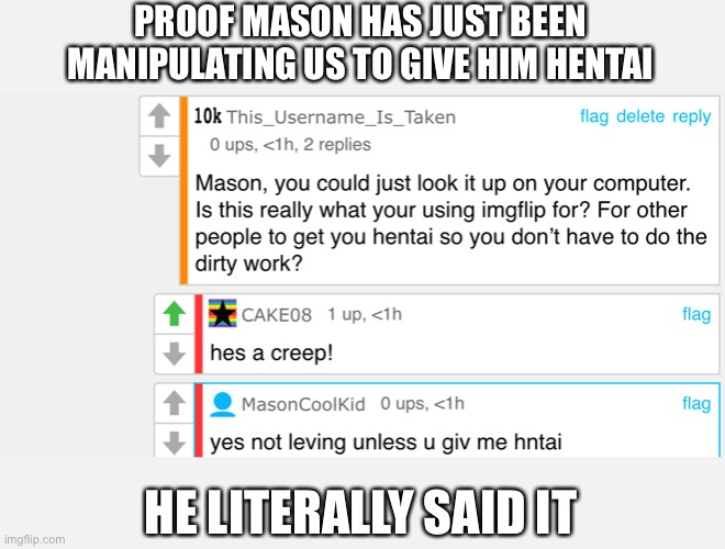 PROOF MASON HAS JUST BEEN MANIPULATING US TO GIVE HIM HENTAI; HE LITERALLY SAID IT | made w/ Imgflip meme maker