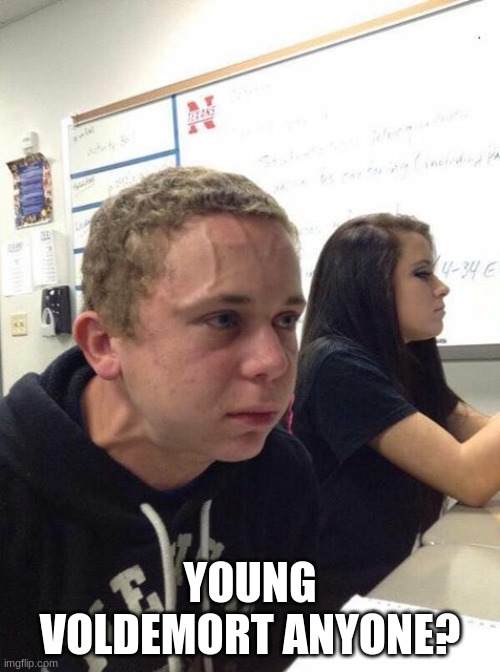 Straining kid |  YOUNG VOLDEMORT ANYONE? | image tagged in straining kid | made w/ Imgflip meme maker