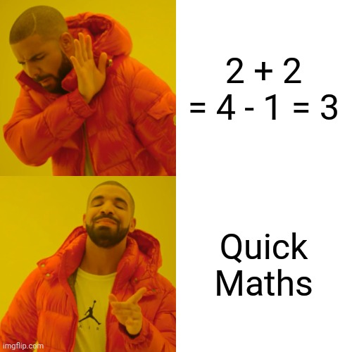 Drake Hotline Bling Meme |  2 + 2 = 4 - 1 = 3; Quick Maths | image tagged in memes,drake hotline bling,quick maths,big shaq,shaq meme | made w/ Imgflip meme maker