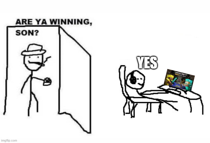 Are ya winning son? |  YES | image tagged in are ya winning son | made w/ Imgflip meme maker