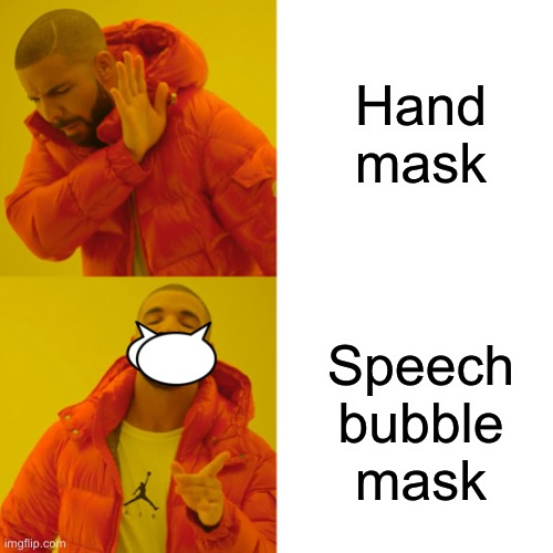 I just sewed this together at home |  Hand mask; Speech bubble mask | image tagged in memes,drake hotline bling,first world problems,pie charts,left exit 12 off ramp,distracted boyfriend | made w/ Imgflip meme maker