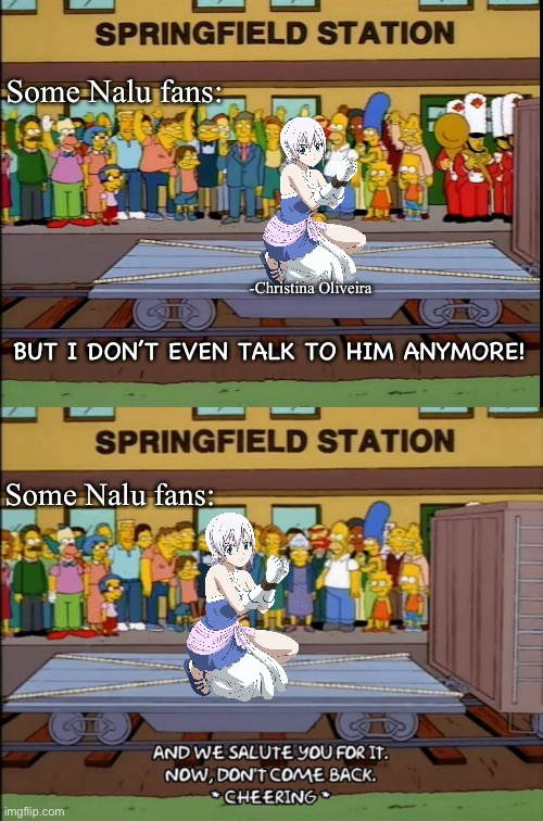 Lisanna haters (shipping war) |  Some Nalu fans:; -Christina Oliveira; BUT I DON'T EVEN TALK TO HIM ANYMORE! Some Nalu fans: | image tagged in fairy tail,natsu fairytail,shipping,fandoms,toxic,haters | made w/ Imgflip meme maker