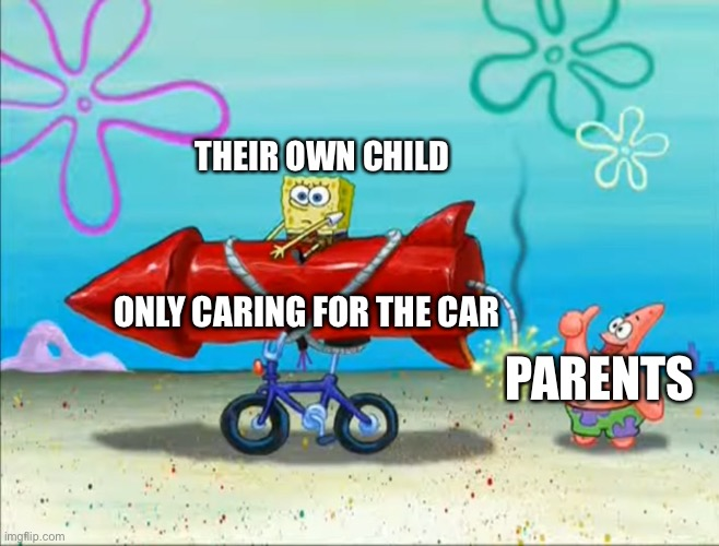 Spongebob, Patrick, and the firework | THEIR OWN CHILD PARENTS ONLY CARING FOR THE CAR | image tagged in spongebob patrick and the firework | made w/ Imgflip meme maker