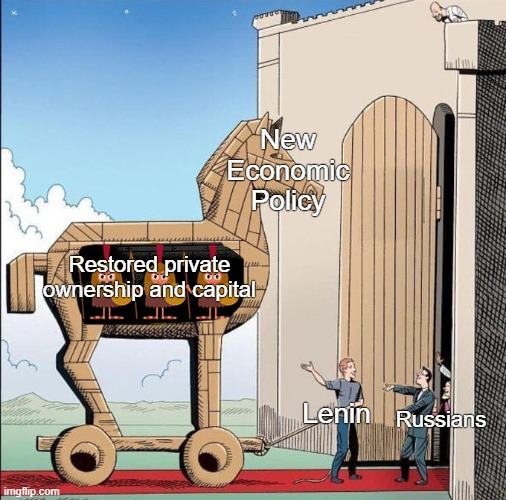 Lenin's NEP |  New Economic Policy; Restored private ownership and capital; Lenin; Russians | image tagged in trojan horse,capitalism,soviet union,ussr,lenin,communism | made w/ Imgflip meme maker