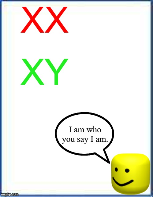 I Am Chosen, Not Forsaken |  XX; XY; I am who you say I am. | image tagged in chromosomes,roblox,i am who you say i am | made w/ Imgflip meme maker