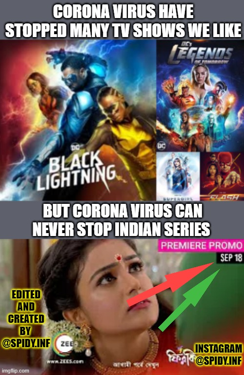 corona can never stop indian |  CORONA VIRUS HAVE STOPPED MANY TV SHOWS WE LIKE; BUT CORONA VIRUS CAN NEVER STOP INDIAN SERIES; EDITED AND CREATED BY  @SPIDY.INF; INSTAGRAM @SPIDY.INF | image tagged in indians,tv shows,corona virus | made w/ Imgflip meme maker