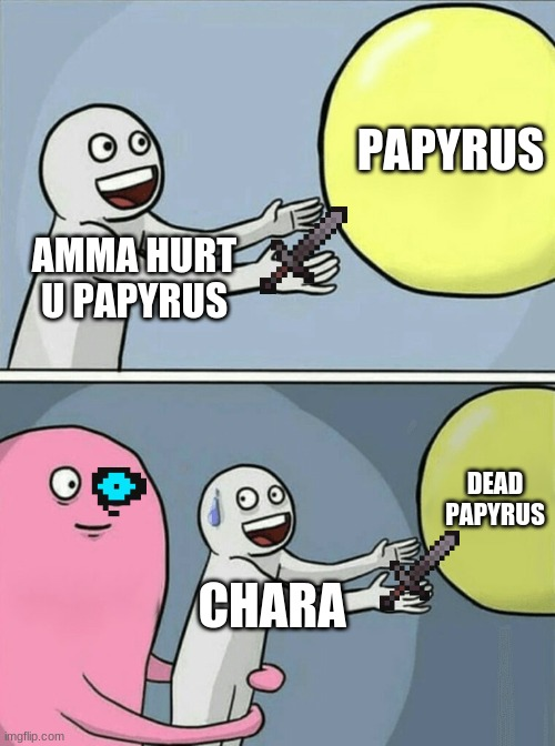 Running Away Balloon |  PAPYRUS; AMMA HURT U PAPYRUS; DEAD PAPYRUS; CHARA | image tagged in memes,running away balloon | made w/ Imgflip meme maker