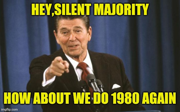 Let's Do It Again! | HEY,SILENT MAJORITY | image tagged in ronald reagan,election 2020,drstrangmeme,conservatives | made w/ Imgflip meme maker