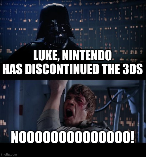 LUKE SKYWALKER: I would need both hands to play it, but still! |  LUKE, NINTENDO HAS DISCONTINUED THE 3DS; NOOOOOOOOOOOOOO! | image tagged in memes,star wars no,nintendo,video games,3ds,rip | made w/ Imgflip meme maker