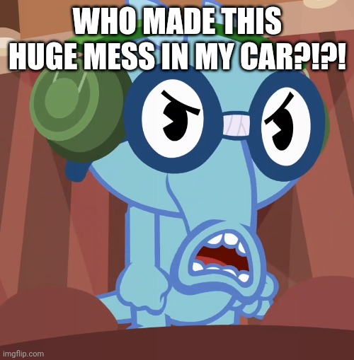 Pissed-Off Sniffles (HTF) | WHO MADE THIS HUGE MESS IN MY CAR?!?! | image tagged in pissed-off sniffles htf | made w/ Imgflip meme maker