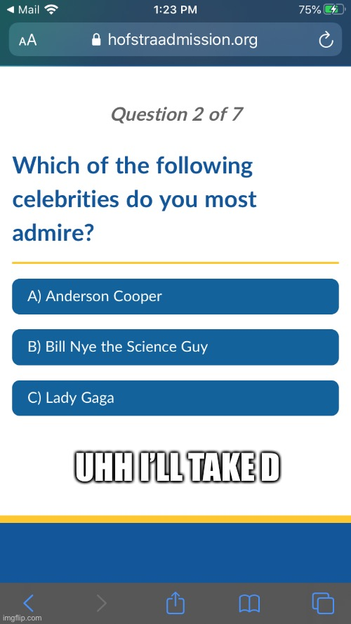 I can't choose who I hate most |  UHH I'LL TAKE D | image tagged in lady gaga,anderson cooper,bill nye the science guy,college liberal,brainwashing | made w/ Imgflip meme maker