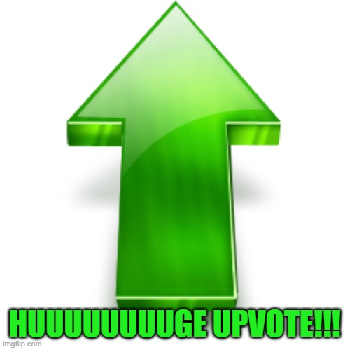 Upvote | HUUUUUUUUGE UPVOTE!!! | image tagged in upvote | made w/ Imgflip meme maker