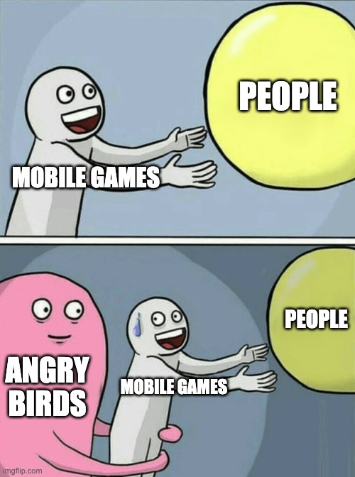 tks angry birds |  PEOPLE; MOBILE GAMES; PEOPLE; ANGRY BIRDS; MOBILE GAMES | image tagged in memes,running away balloon,angry birds | made w/ Imgflip meme maker