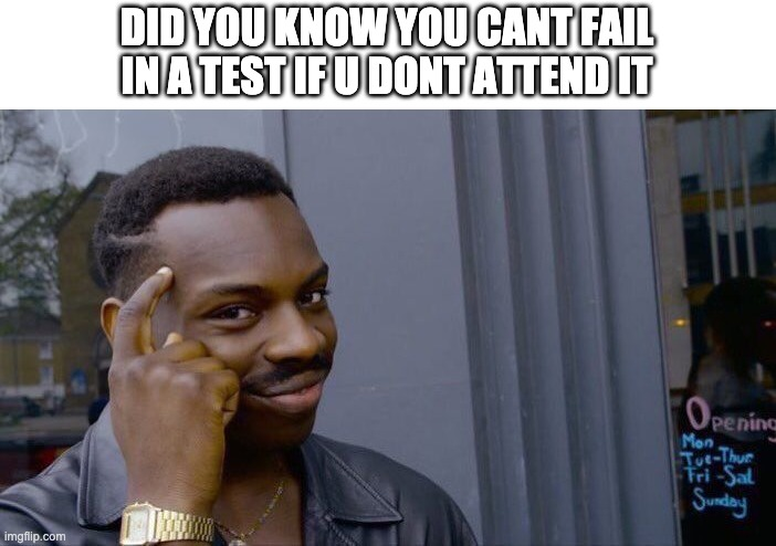 Roll Safe Think About It |  DID YOU KNOW YOU CANT FAIL IN A TEST IF U DONT ATTEND IT | image tagged in memes,roll safe think about it | made w/ Imgflip meme maker
