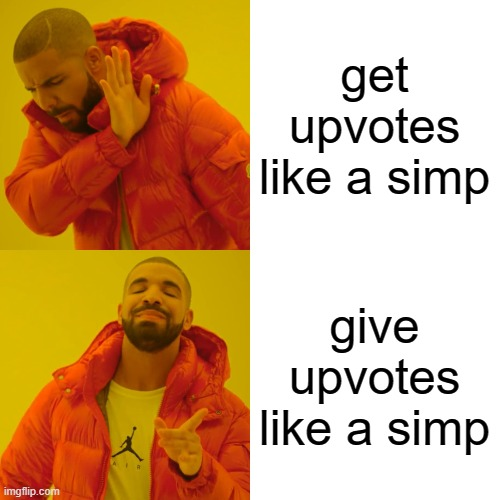get upvotes like a simp give upvotes like a simp | image tagged in memes,drake hotline bling | made w/ Imgflip meme maker