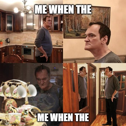 Dumb |  ME WHEN THE; ME WHEN THE | image tagged in quentin tarantino what is life | made w/ Imgflip meme maker