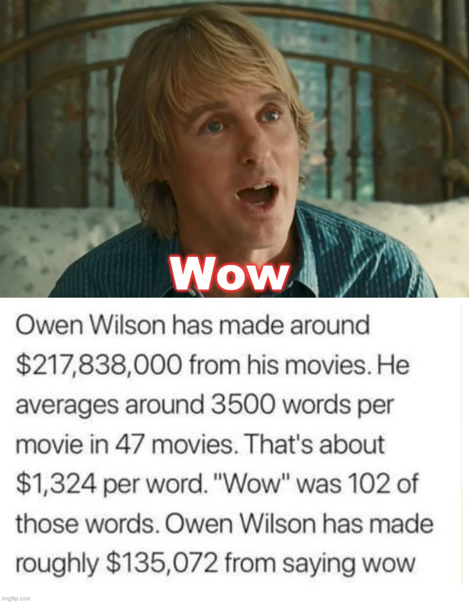 So he is entitled then? |  Wow | image tagged in owen wilson wow,wow | made w/ Imgflip meme maker