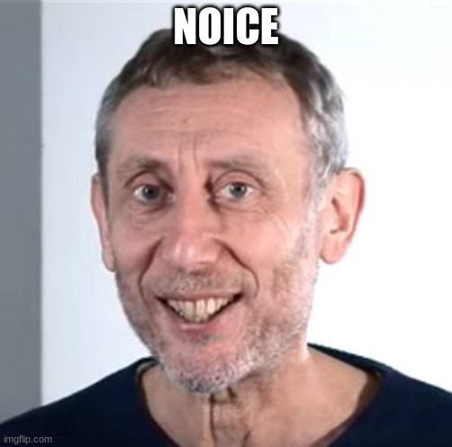 nice Michael Rosen | NOICE | image tagged in nice michael rosen | made w/ Imgflip meme maker