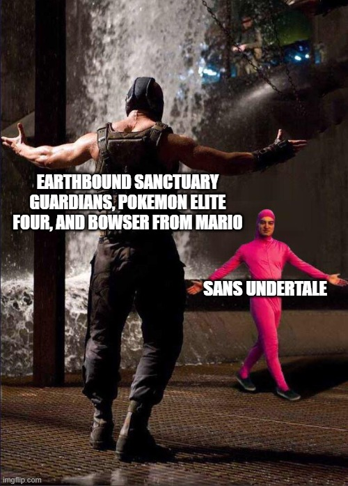 the undertale fangirls gonna mad after see this |  EARTHBOUND SANCTUARY GUARDIANS, POKEMON ELITE FOUR, AND BOWSER FROM MARIO; SANS UNDERTALE | image tagged in pink guy vs bane,undertale,earthbound,pokemon,bowser | made w/ Imgflip meme maker