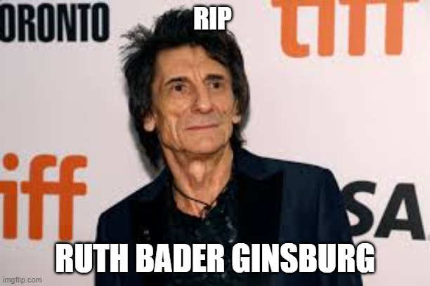 rock on! |  RIP; RUTH BADER GINSBURG | image tagged in too soon | made w/ Imgflip meme maker