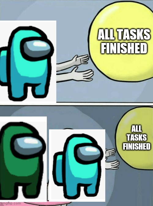 Running Away Balloon |  ALL TASKS FINISHED; ALL TASKS FINISHED | image tagged in memes,running away balloon,among us | made w/ Imgflip meme maker