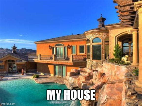 My house |  MY HOUSE | image tagged in house,cool | made w/ Imgflip meme maker