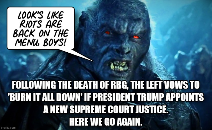 Here We Go Again | image tagged in ruth bader ginsburg,rbg,trump,supreme court,orcs,riots | made w/ Imgflip meme maker