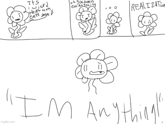 HeS AnYthIng! | image tagged in undertale,flowey,memes | made w/ Imgflip meme maker